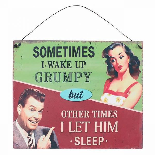 Somtimes I Wake Up Grumpy Sign